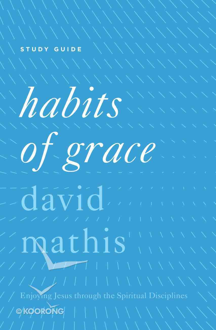 Habits of Grace: Enjoying Jesus Through the Spiritual Disciplines (Study Guide) Paperback