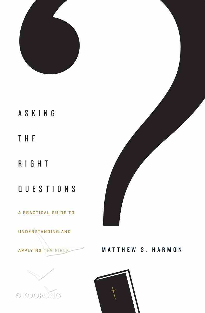 Asking the Right Questions: A Practical Guide to Understanding and Applying the Bible Paperback