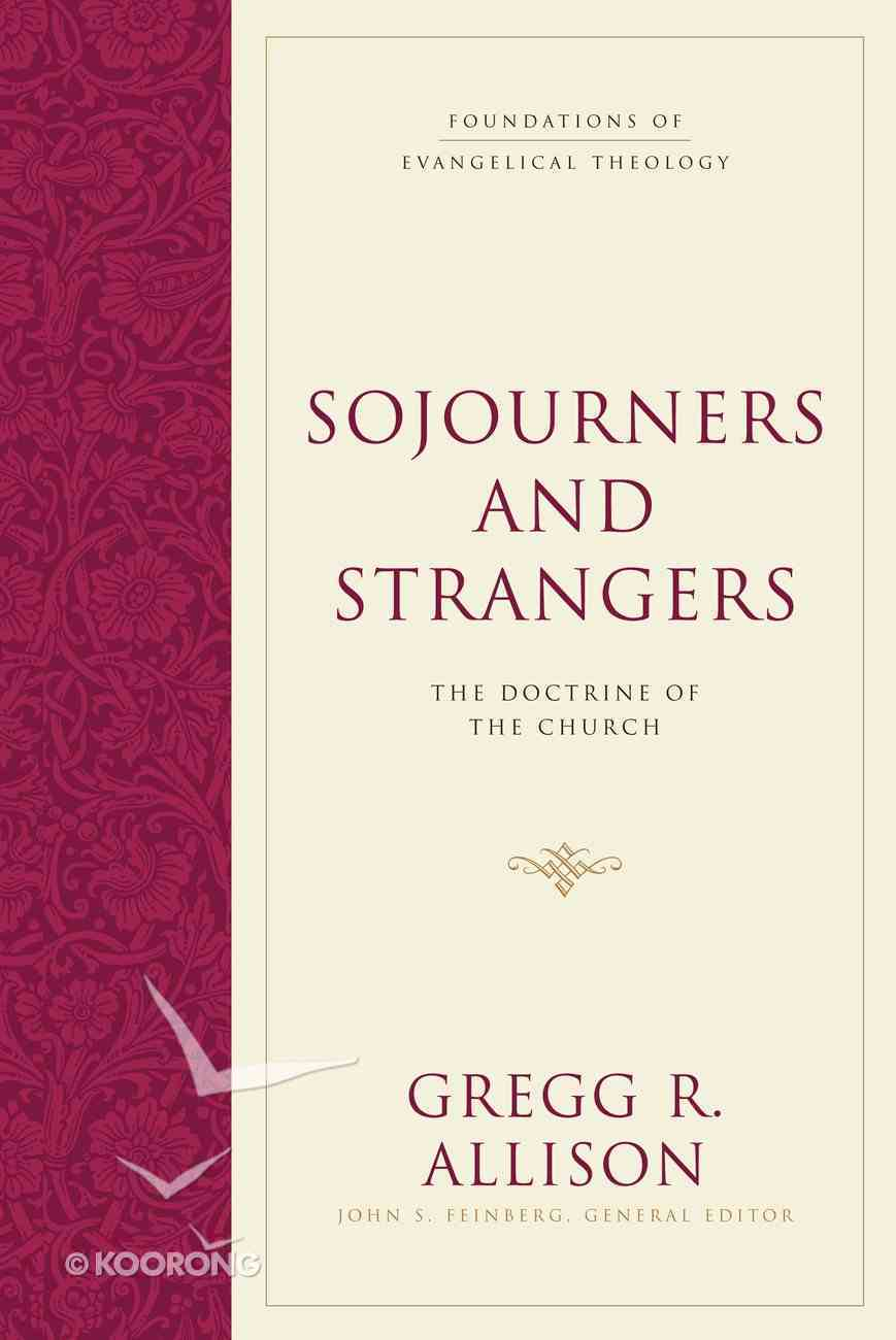 Sojourners and Strangers (#05 in Foundations Of Evangelical Theology Series) Hardback