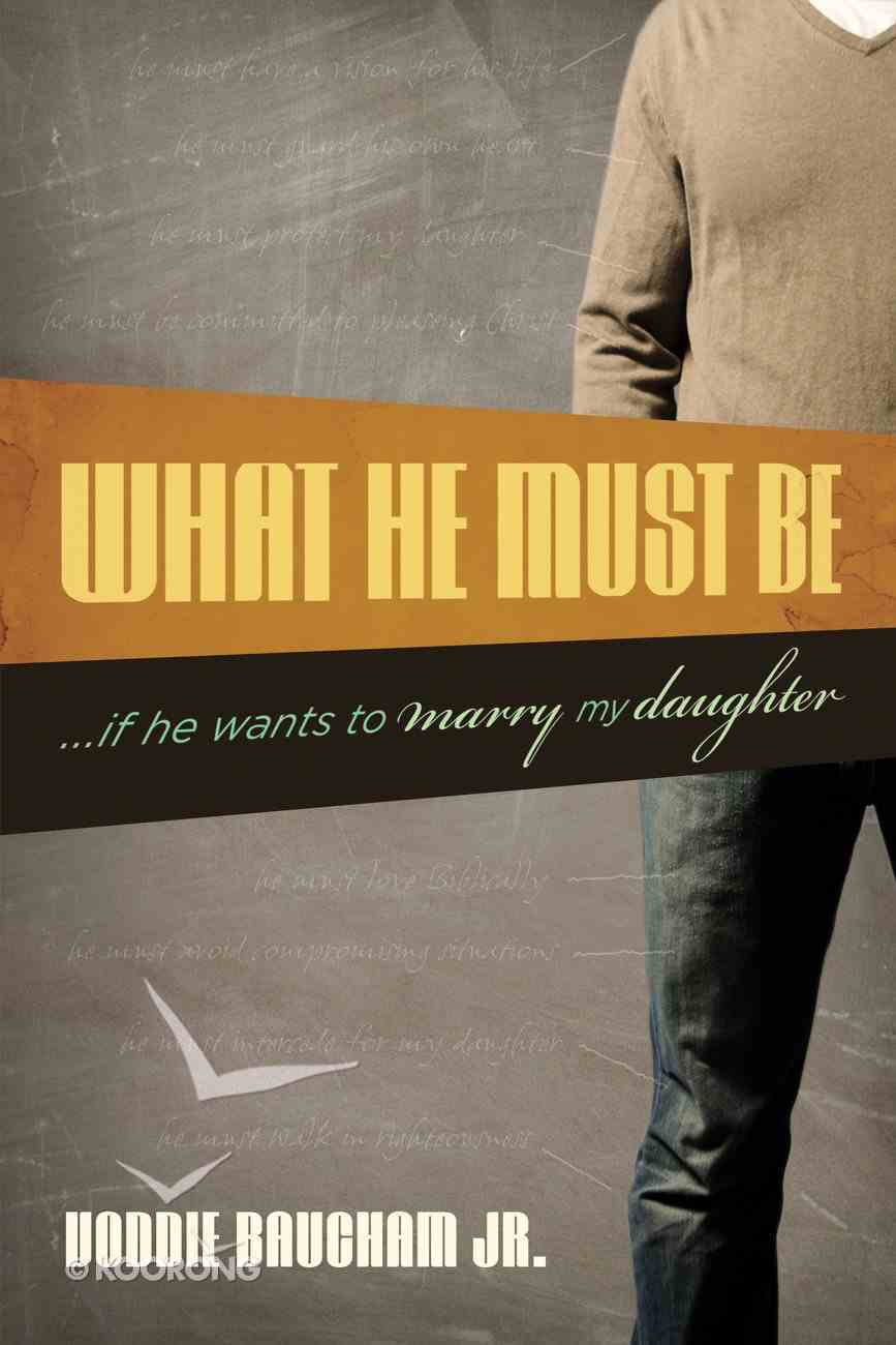 What He Must Be: ...If He Wants to Marry My Daughter Paperback