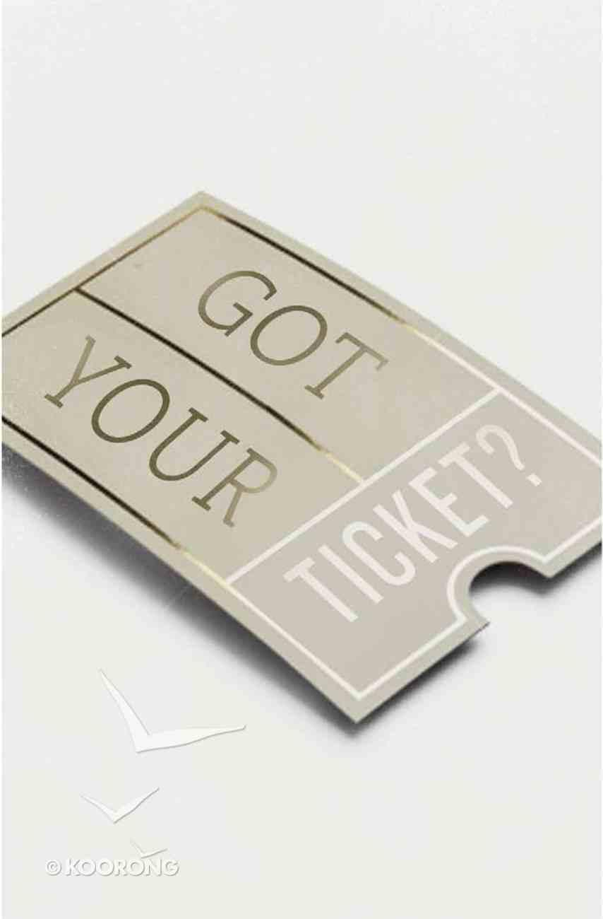Got Your Ticket? ESV (25 Pack) Booklet