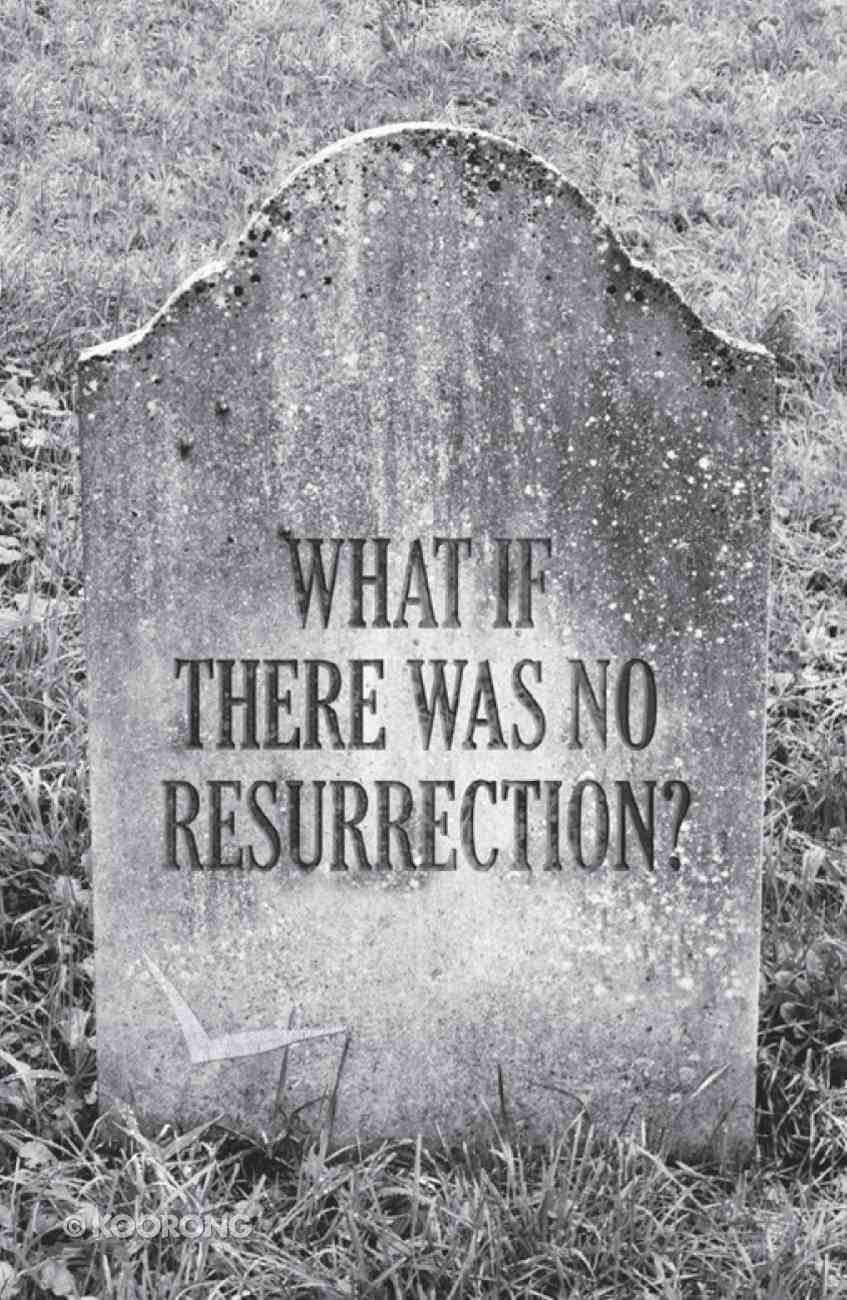 What If There Was No Resurrection? ESV (25 Pack) Booklet