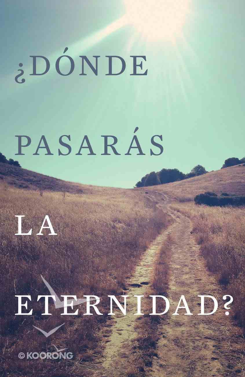 Where Will You Spend Eternity? (Spanish, Pack Of 25) Booklet