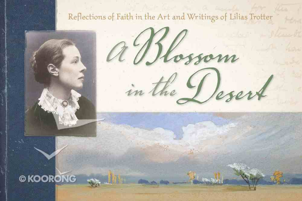 A Blossom in the Desert: Reflections of Faith in the Art and Writings of Lilias Trotter Paperback
