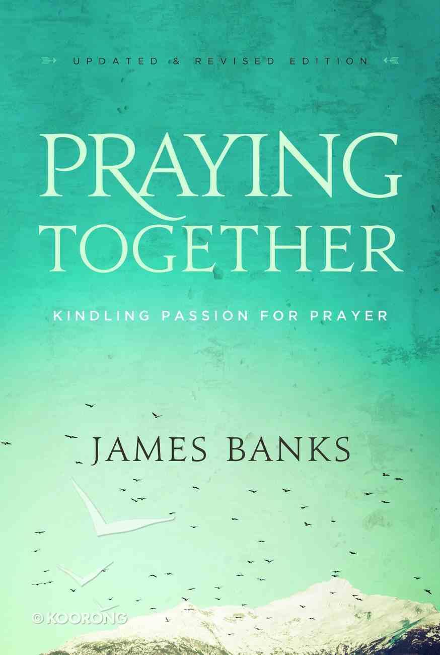 Praying Together: Kindling Passion For Prayer Paperback