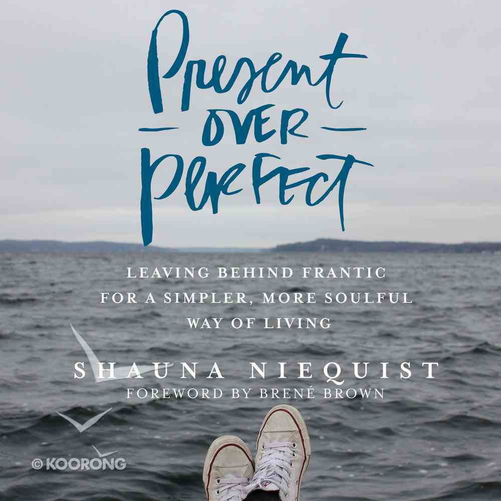 Present Over Perfect: Leaving Behind Frantic For a Simpler, More Soulful Way of Living eAudio Book