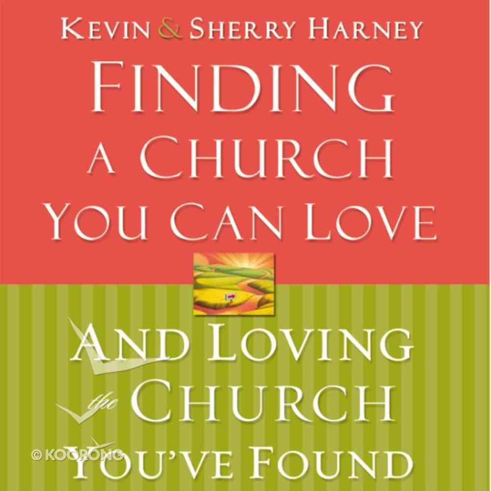 Finding a Church You Can Love and Loving the Church You've Found eAudio Book