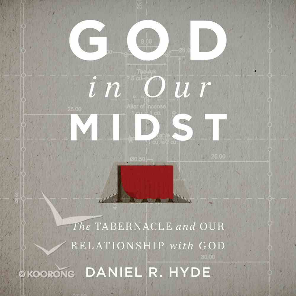 God in Our Midst Teaching Series: The Tabernacle and Our Relationship With God eAudio Book