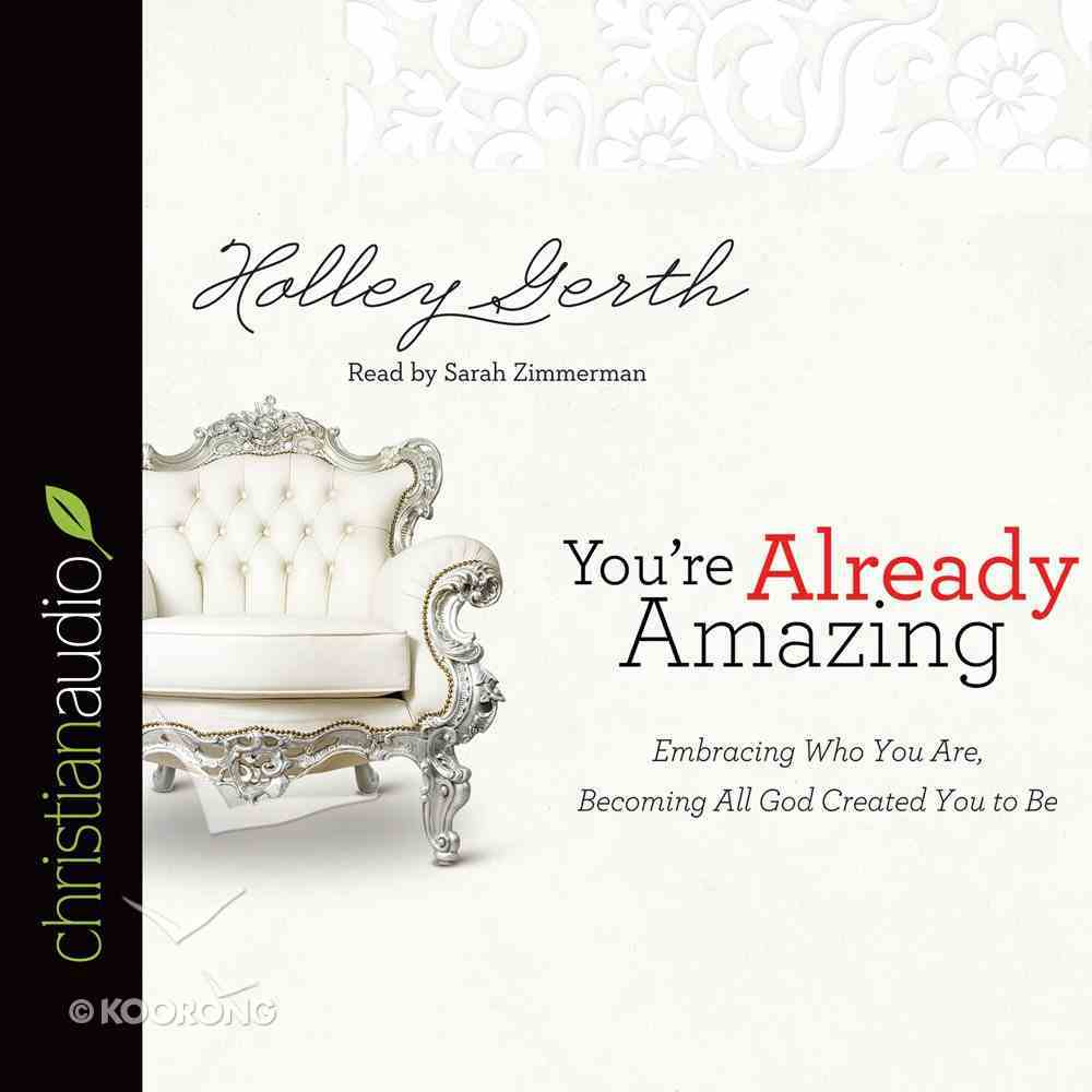 You're Already Amazing: Embracing Who You Are, Becoming All God Created You to Be eAudio Book
