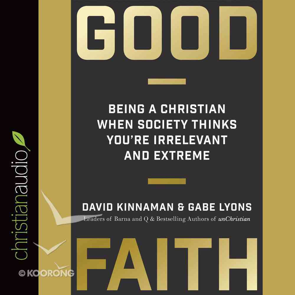 Good Faith: Being a Christian When Society Thinks You're Irrelevant and Extreme eAudio Book