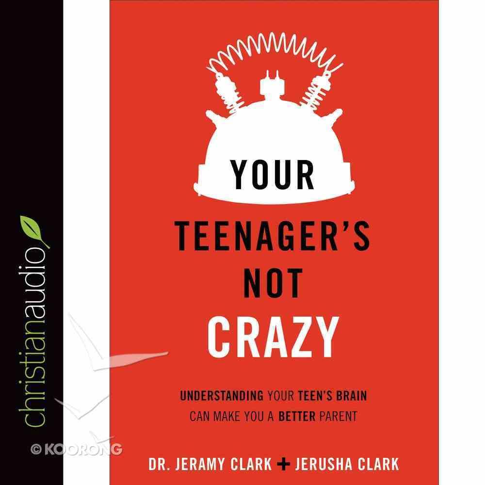 Your Teenager is Not Crazy eAudio Book