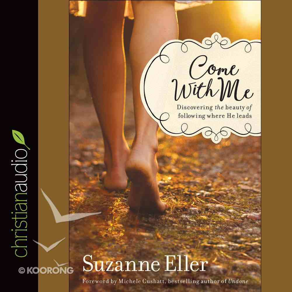 Come With Me: Discovering the Beauty of Following Where He Leads eAudio Book