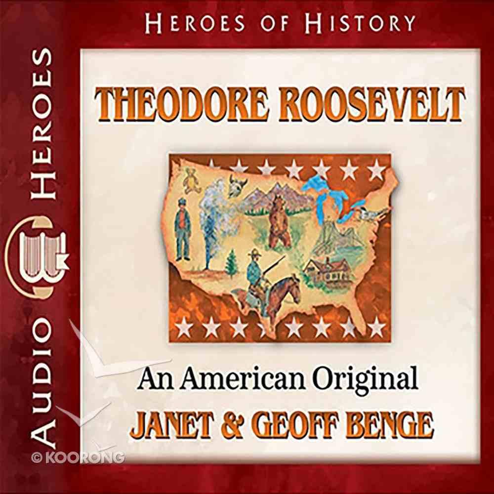 Theodore Roosevelt - An American Original (Heroes Of History Series) eAudio Book