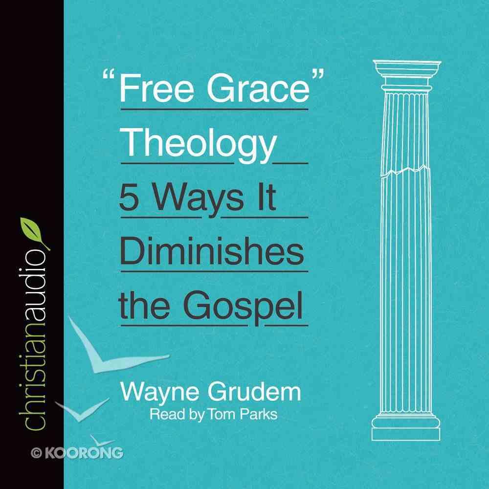 """Free Grace"" Theology (Unabridged, 4 Cds) CD"