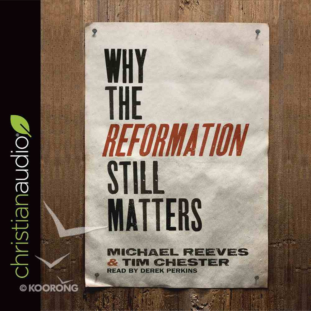 Why the Reformation Still Matters (Unabridged, 6 Cds) CD