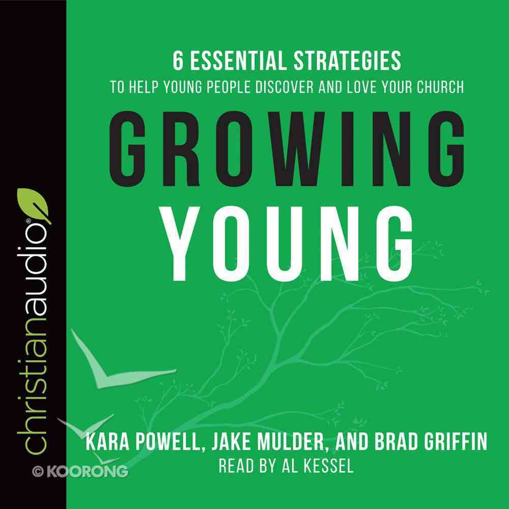 Growing Young: Six Essential Strategies to Help Young People Discover and Love Your Church eAudio Book