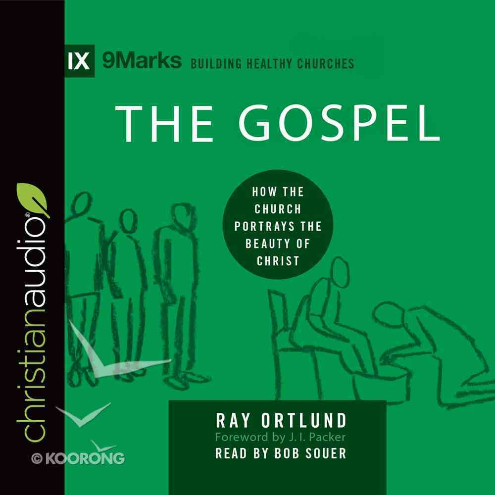 Gospel, the - How the Church Portrays the Beauty of Christ (9marks Building Healthy Churches Series) eAudio Book