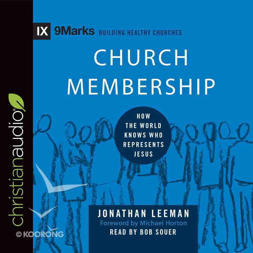 Church Membership - How the World Knows Who Represents Jesus (9marks Building Healthy Churches Series) eAudio Book