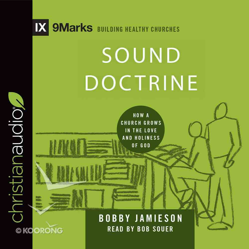 Sound Doctrine - How a Church Grows in the Love and Holiness of God (9marks Building Healthy Churches Series) eAudio Book