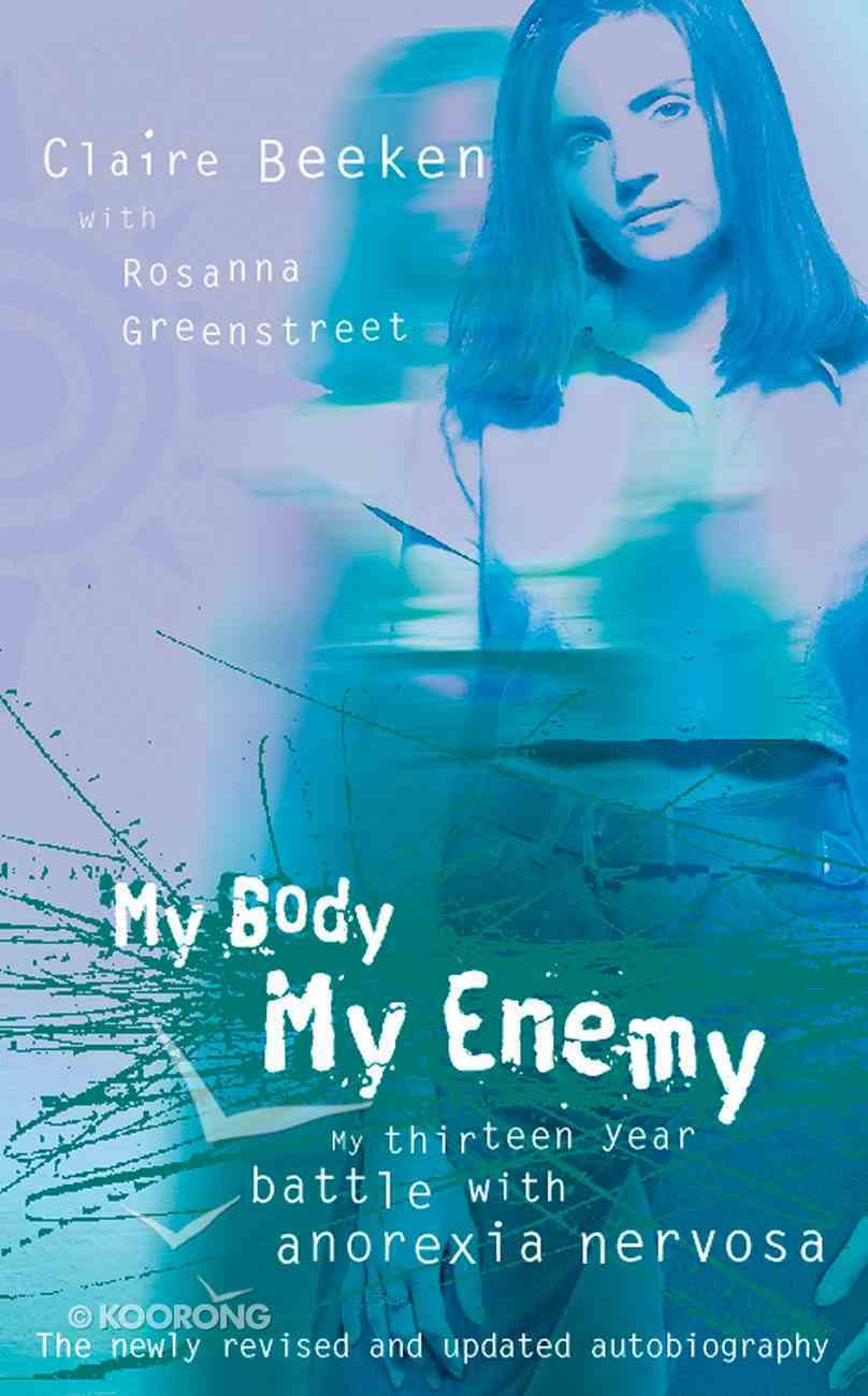 My Body, My Enemy: My Thirteen Year Battle With Anorexia Nervosa eBook