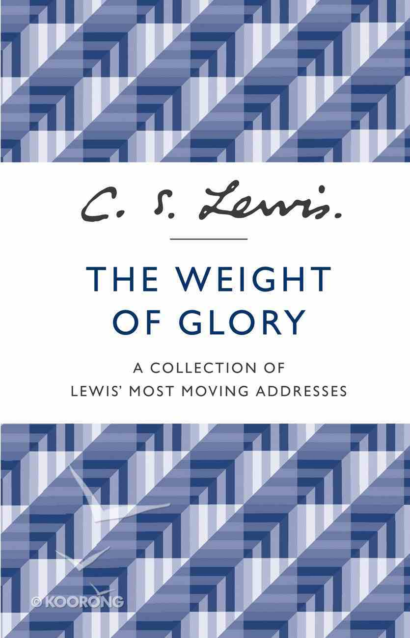 The Weight of Glory: A Collection of Lewis??? Most Moving Addresses eBook