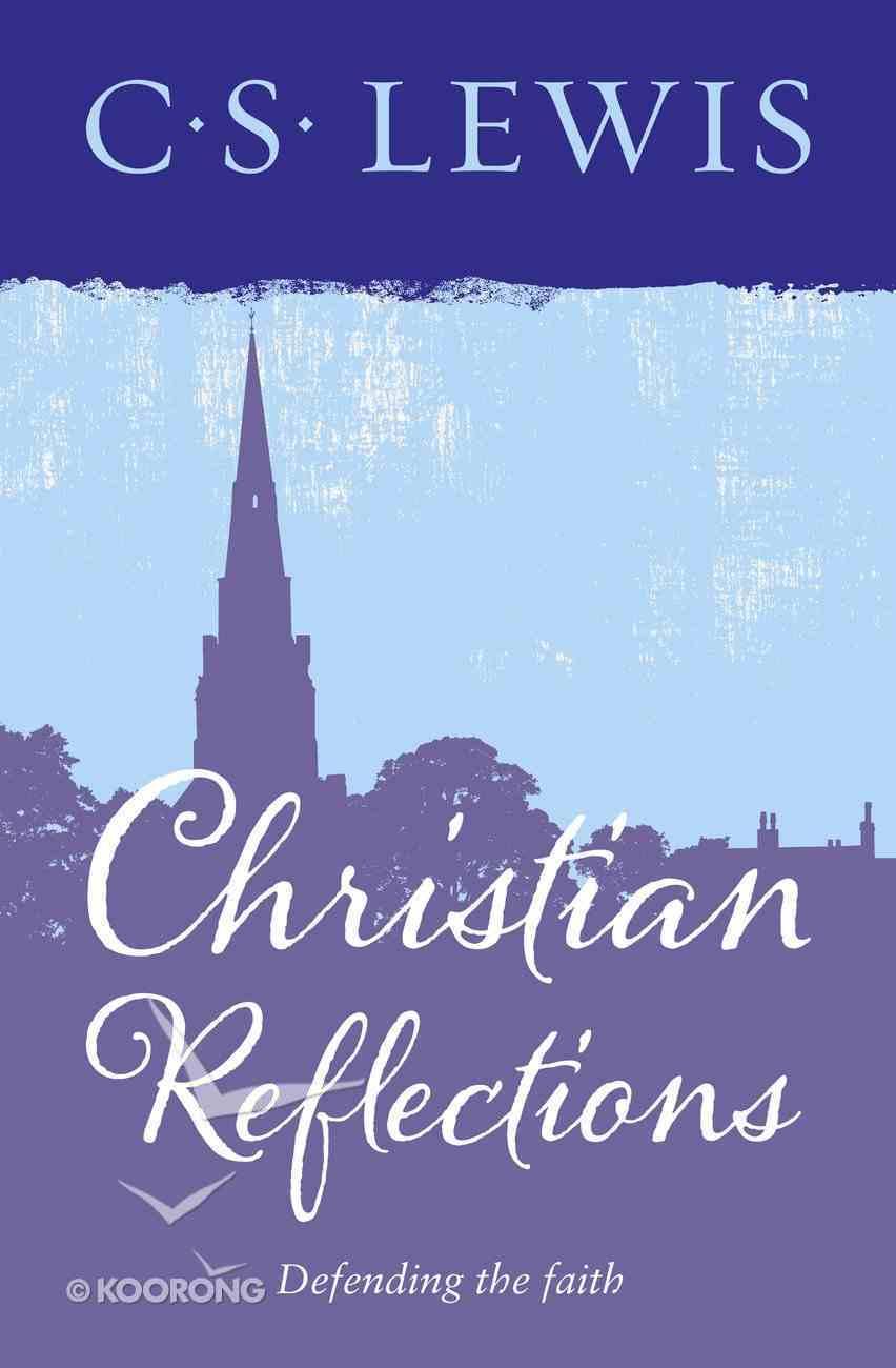 Christian Reflections: Defending the Faith eBook