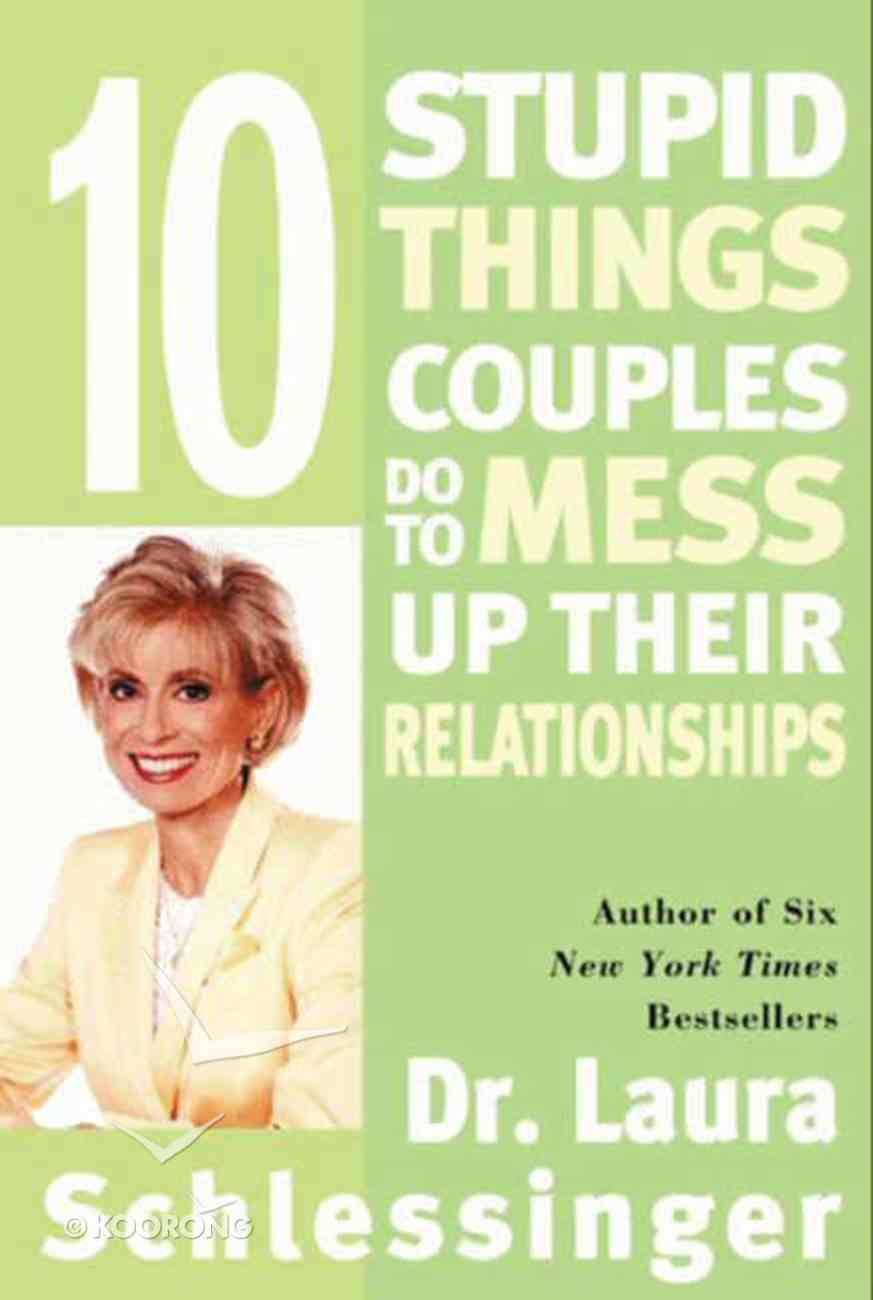 10 Stupid Things Couples Do to Mess Up Their Relationships eBook
