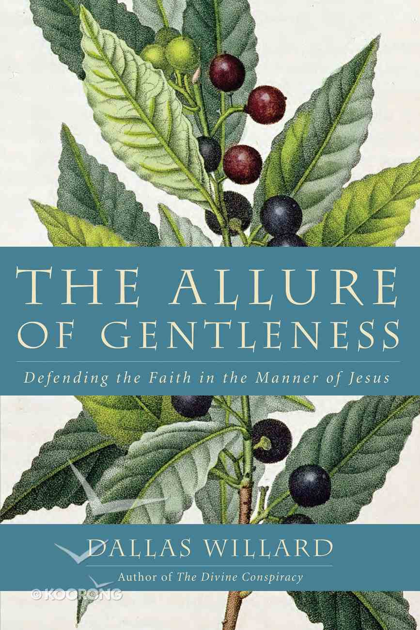 The Allure of Gentleness: Defending the Faith in the Manner of Jesus Paperback