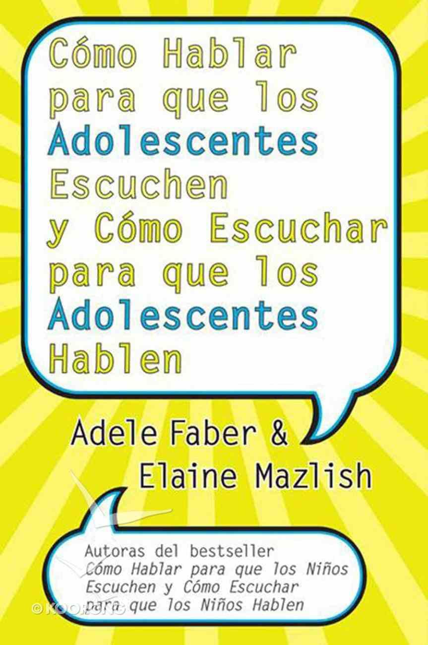 Cmo Hablar Para Que Los Adolescentes Escuchen Y Cmo Escuchar Epb eBook