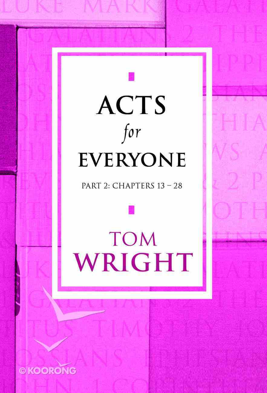 Acts For Everyone: Part 2 Chapters 13-28 (New Testament For Everyone Series) eBook