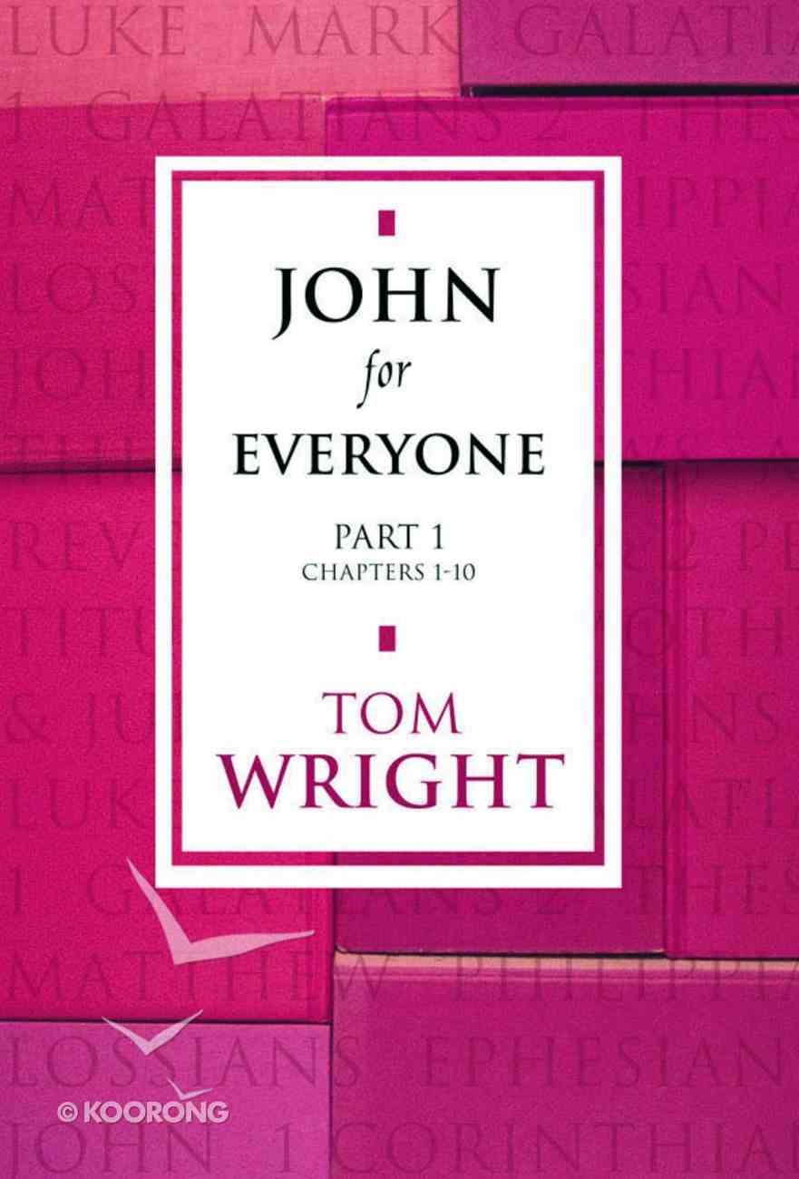 John For Everyone: Part 1 Chapters 1-10 (New Testament For Everyone Series) eBook
