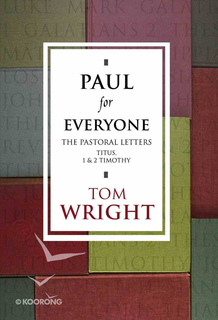 Paul For Everyone: The Pastoral Letters - 1 and 2 Timothy and Titus (New Testament For Everyone Series) eBook