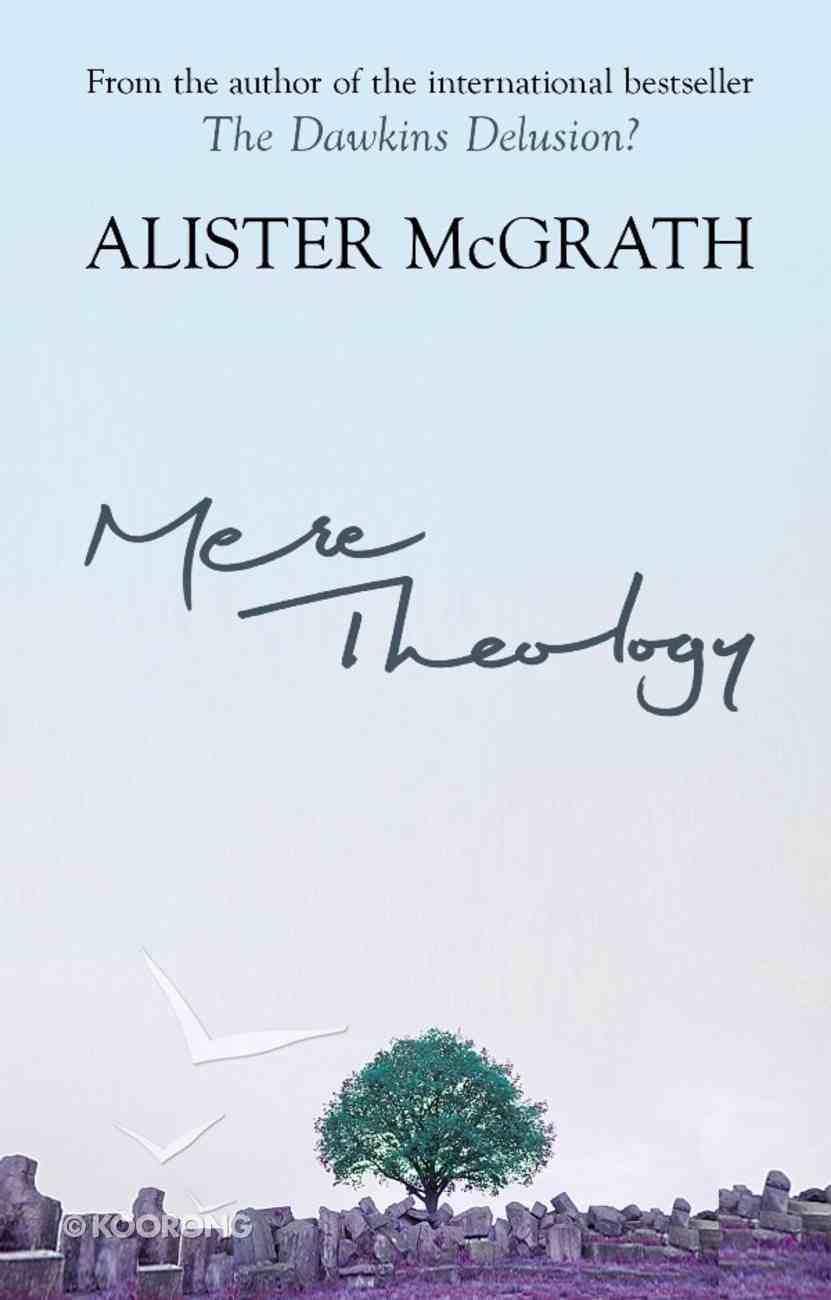 Mere Theology: Christian Faith and the Discipleship of the Mind eBook