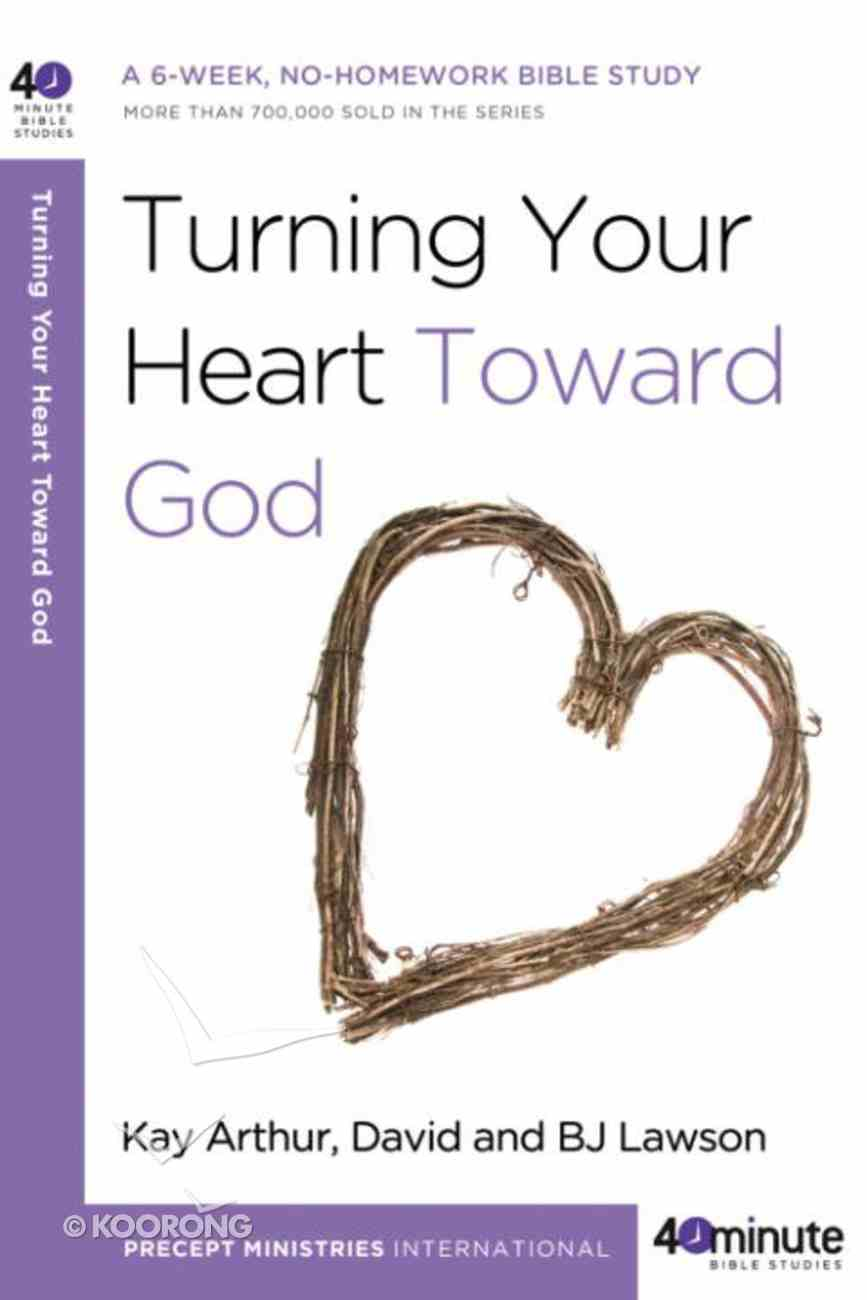 Turning Your Heart Toward God (40 Minute Bible Study Series) eBook