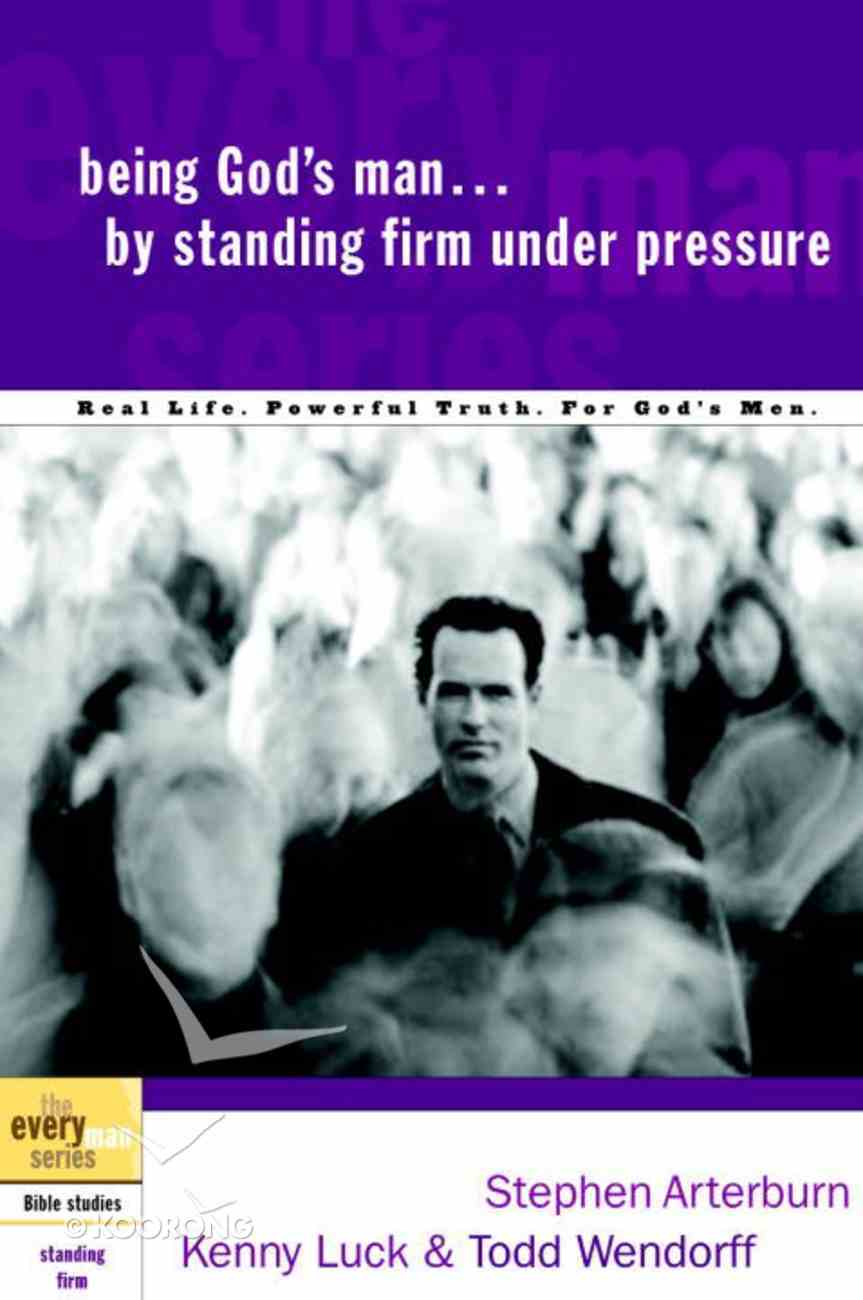Every Man Bss: Being God's Man By Standing Firm Under Pressure (Every Man Bible Studies Series) eBook