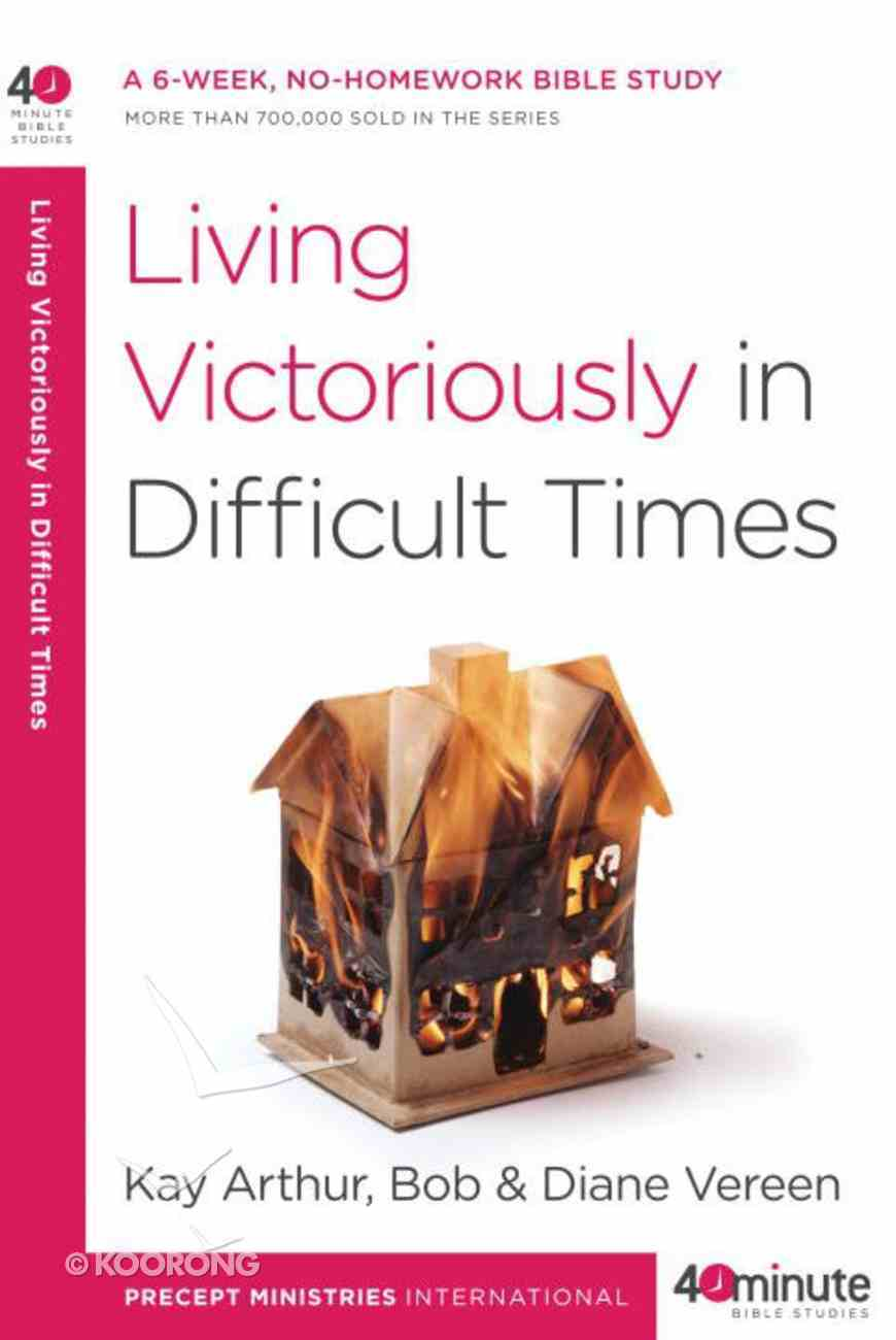Living Victoriously in Difficult Times (40 Minute Bible Study Series) eBook