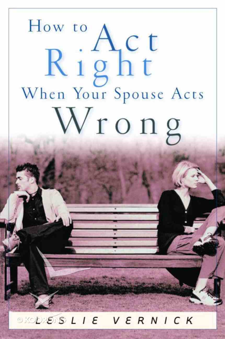 How to Act Right When Your Spouse Acts Wrong eBook