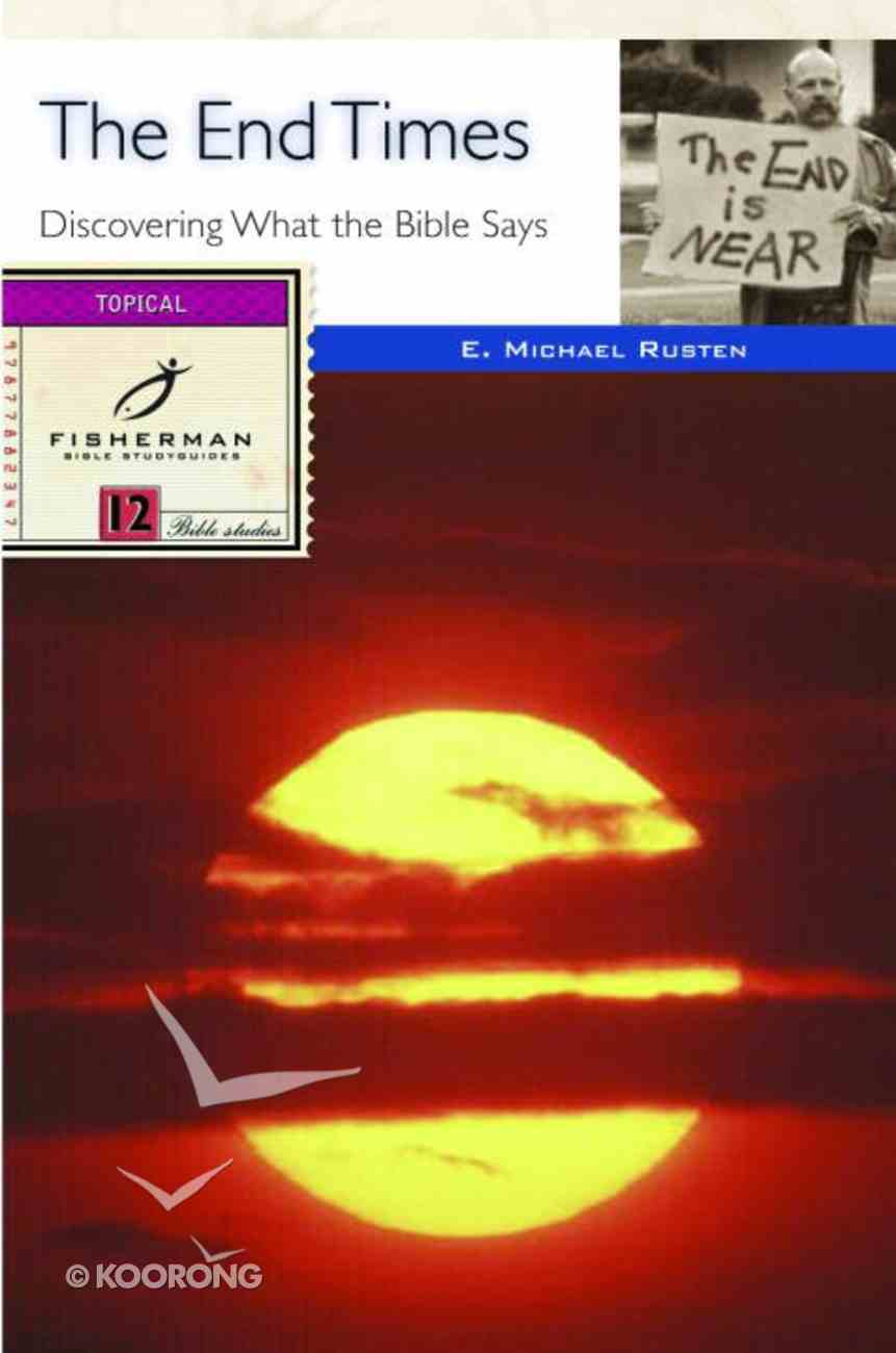 End Times, The: Discovering What the Bible Says (Fisherman Bible Studyguide Series) eBook
