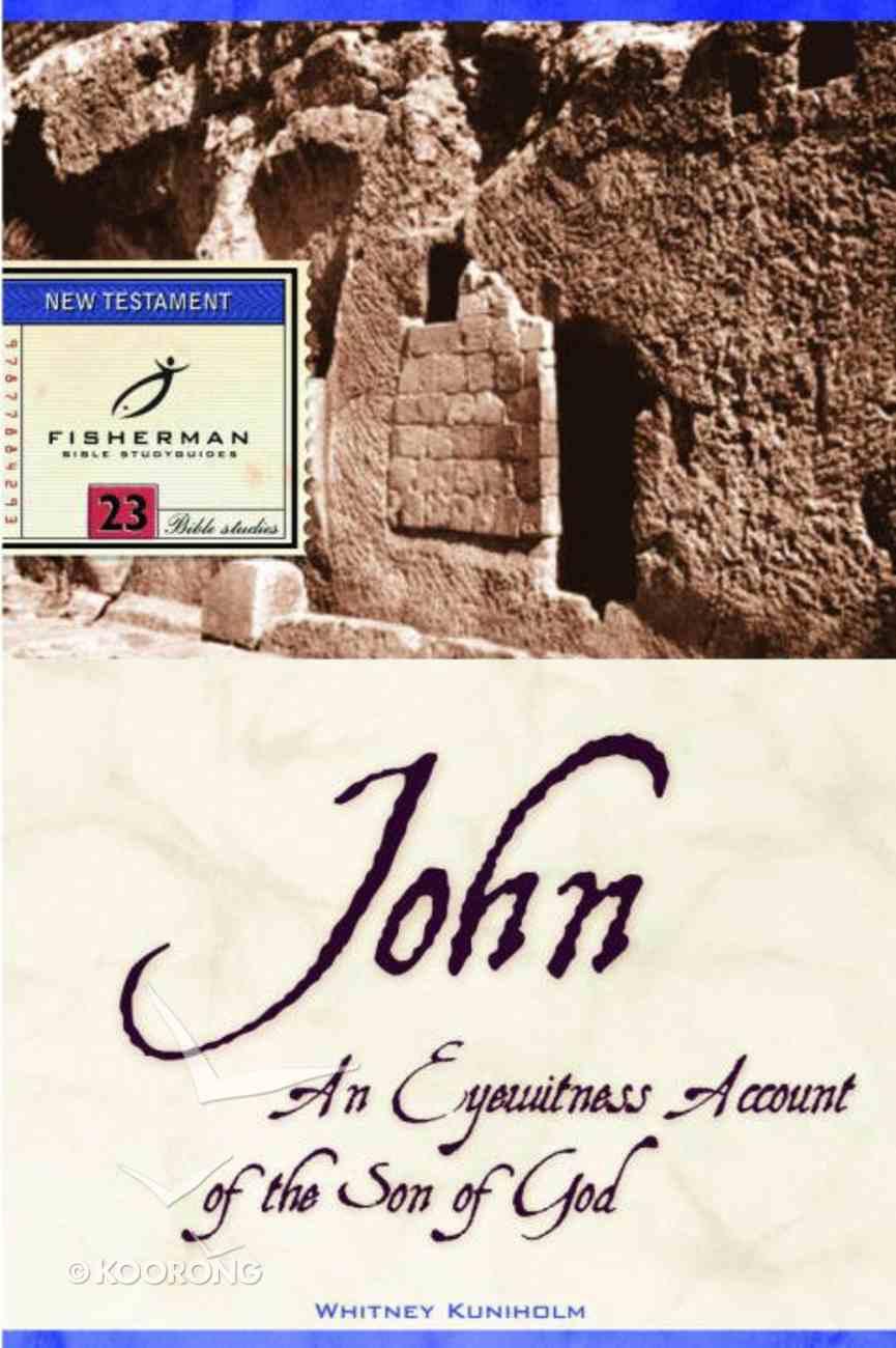John: An Eyewitness Account of the Son of God (Fisherman Bible Studyguide Series) eBook