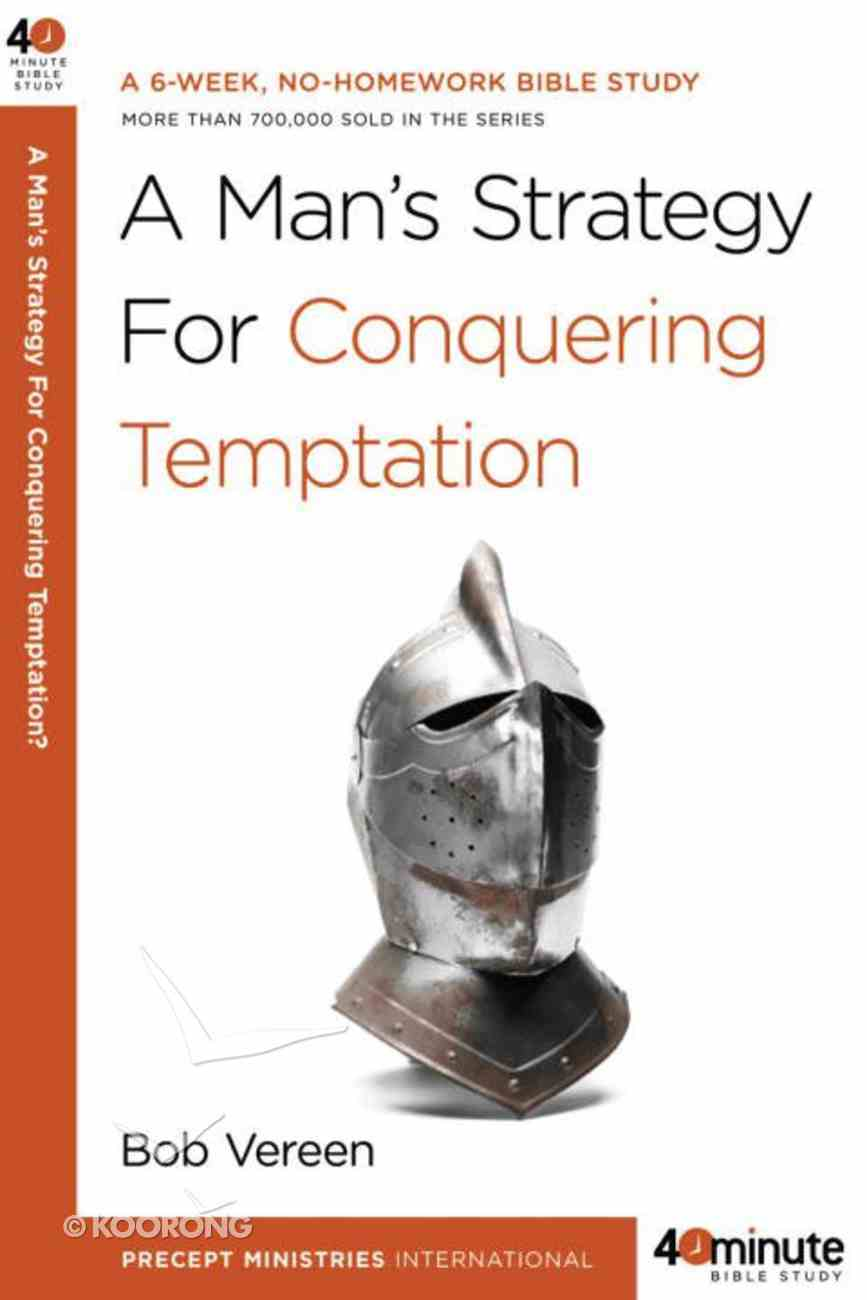 A Man's Strategy For Conquering Temptation (40 Minute Bible Study Series) eBook