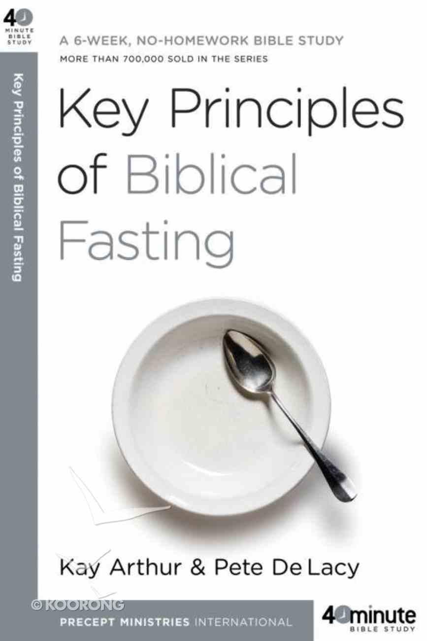 Key Principles of Biblical Fasting (40 Minute Bible Study Series) eBook