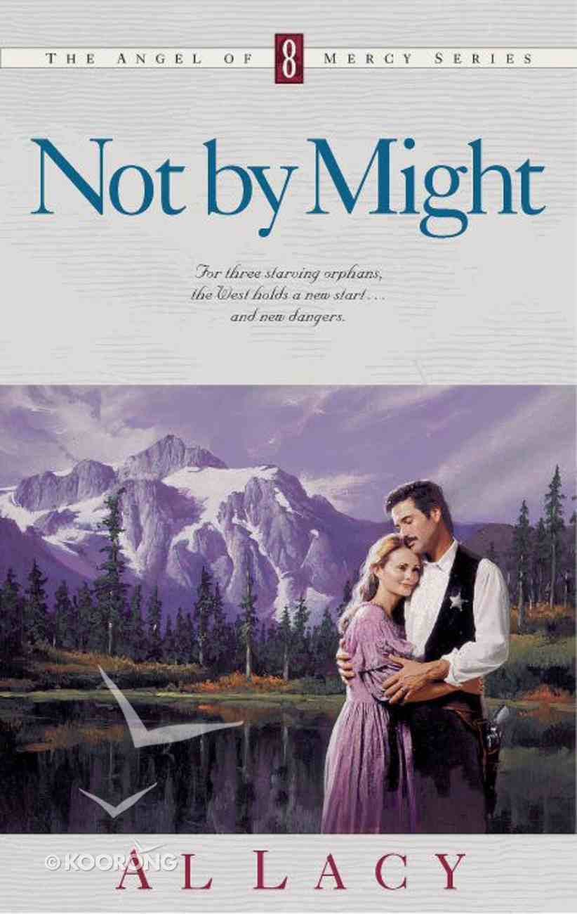 Not By Might (#08 in Angel Of Mercy Series) eBook