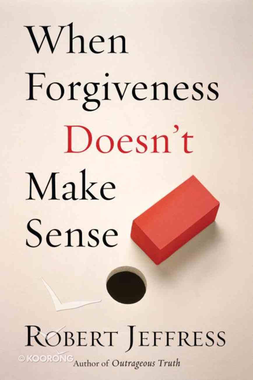 When Forgiveness Doesn't Make Sense eBook