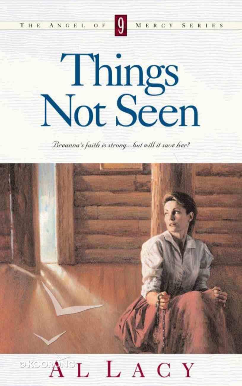 Things Not Seen (#09 in Angel Of Mercy Series) eBook