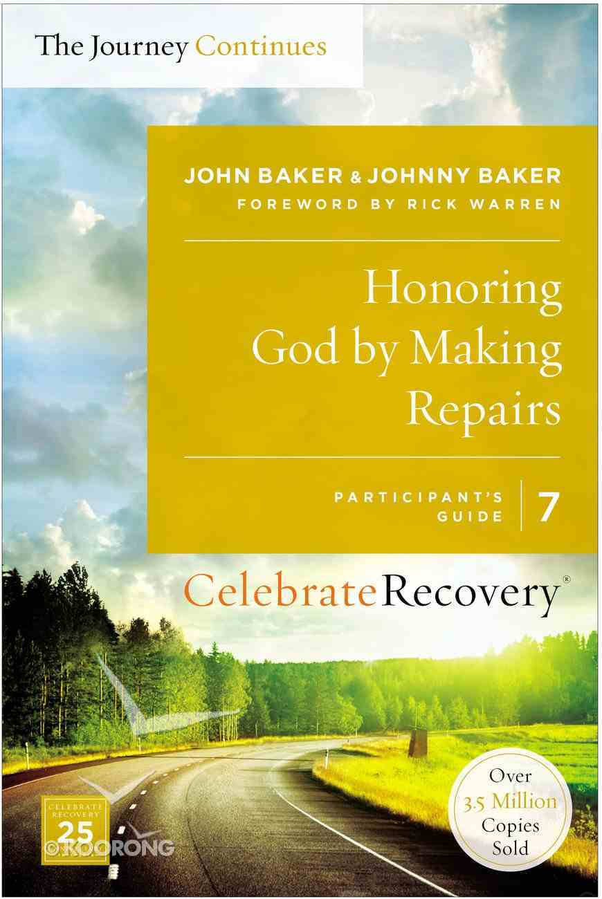 Honoring God By Making Repairs: The Journey Continues, Participant's Guide 7 (#07 in Celebrate Recovery Participant's Guide Series) eBook