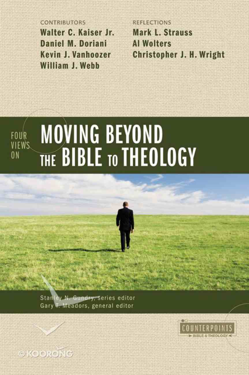 Four Views on Moving Beyond the Bible to Theology (Counterpoints Series) eBook