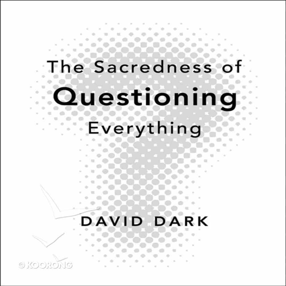 The Sacredness of Questioning Everything eAudio Book