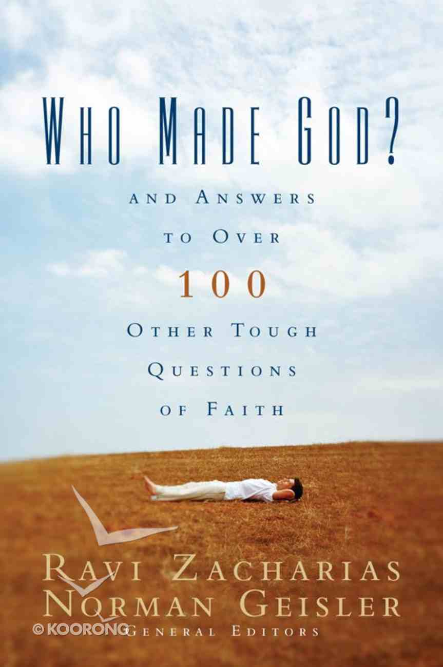 Who Made God? and Answers to Over 100 Other Tough Questions of Faith eBook