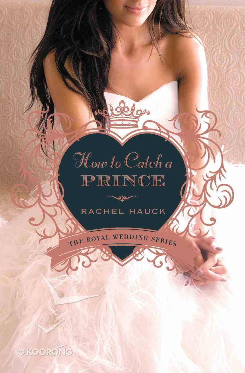 How to Catch a Prince (#03 in The Royal Wedding Series) eBook