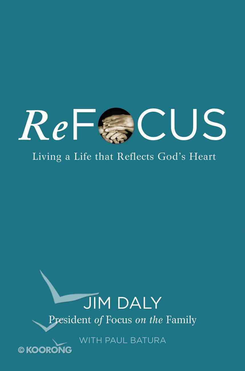 Refocus: Living a Life That Reflects God's Heart eBook